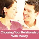 Section 1:  Choosing Your Relationship With Money
